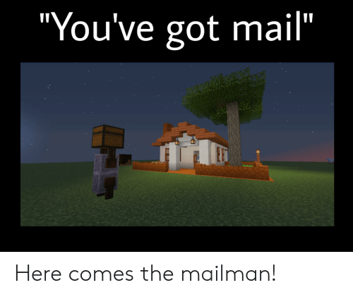 "You've Got Mail: ""You've got mail"" Here comes the mailman!"