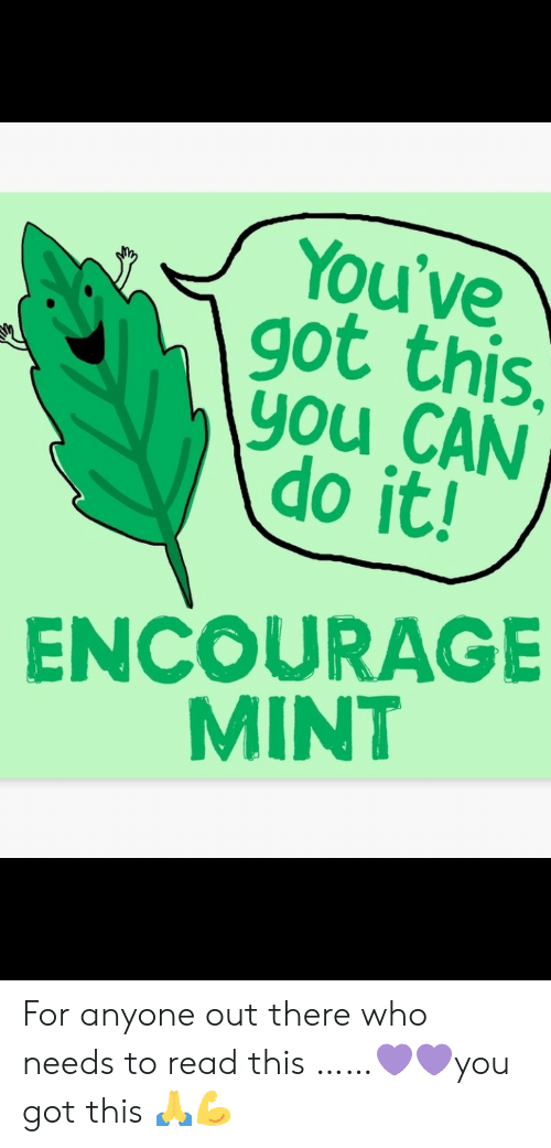 Youve Got: You've  got this.  you CAN  do it!  ENCOURAGE  MINT For anyone out there who needs to read this ……💜💜you got this 🙏💪