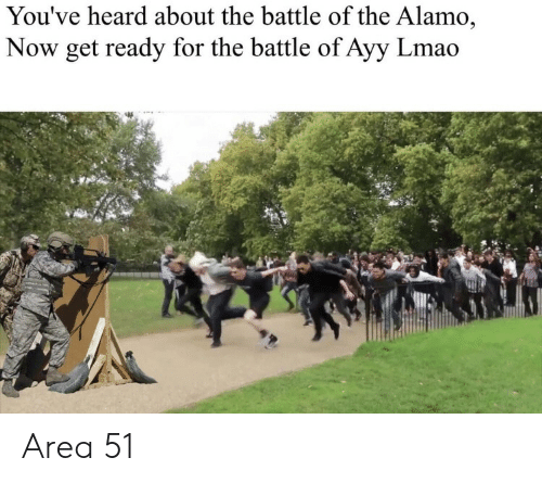 Ayy LMAO: You've heard about the battle of the Alamo,  Now get ready for the battle of Ayy Lmao Area 51