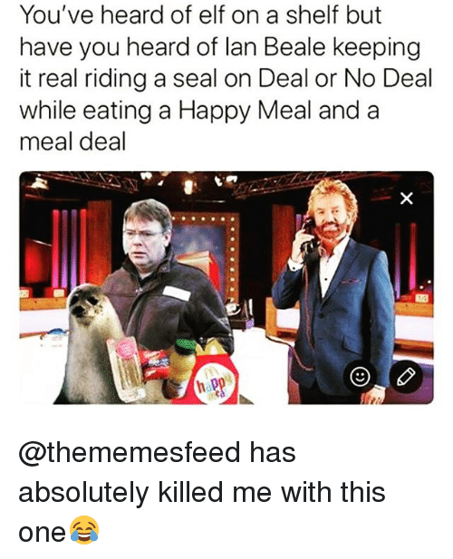 no deal: You've heard of elf on a shelf but  have you heard of lan Beale keeping  it real riding a seal on Deal or No Deal  while eating a Happy Meal and a  meal deal @thememesfeed has absolutely killed me with this one😂