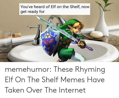 rhyming: You've heard of Elf on the Shelf, now  get ready for memehumor:  These Rhyming Elf On The Shelf Memes Have Taken Over The Internet
