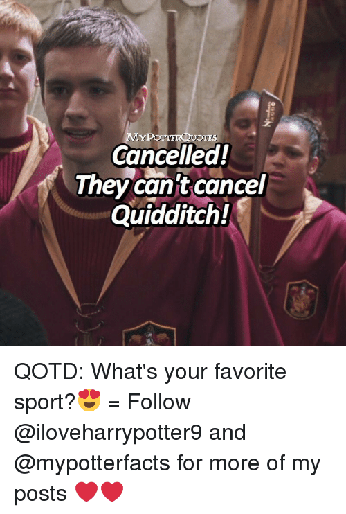 Quidditch: YP  OTES  Cancelled!  They canit cancef  Quidditch! QOTD: What's your favorite sport?😍 = Follow @iloveharrypotter9 and @mypotterfacts for more of my posts ❤️❤️