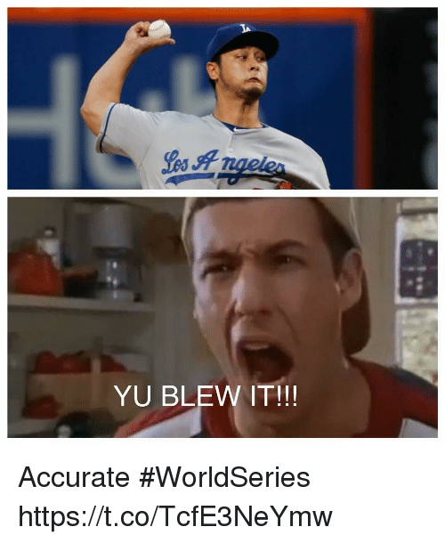Memes, 🤖, and Accurate: YU BLEW IT!!! Accurate #WorldSeries https://t.co/TcfE3NeYmw