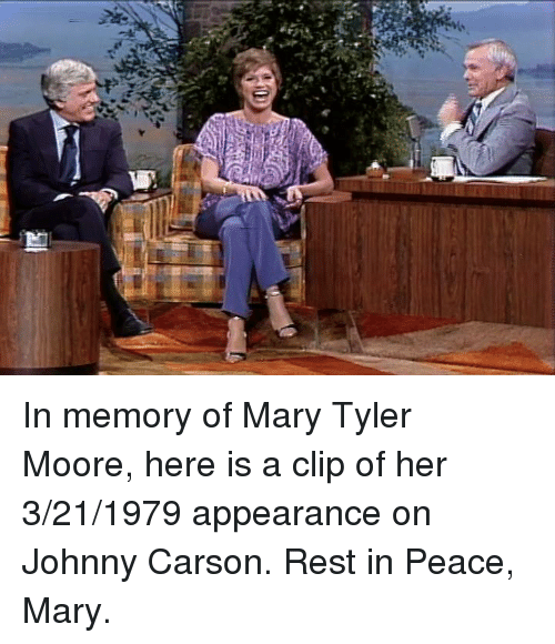 Moors: yuki  돼 In memory of Mary Tyler Moore, here is a clip of her 3/21/1979 appearance on Johnny Carson. Rest in Peace, Mary.