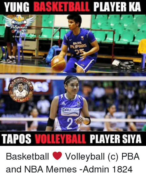 Basketball, Meme, and Memes: YUNG BASKETBALL  PLAYER KA  ilipinas  PILIPINAS  TAPOS VOLLEYBALL  PLAYER SIYA Basketball ❤ Volleyball  (c) PBA and NBA Memes  -Admin 1824