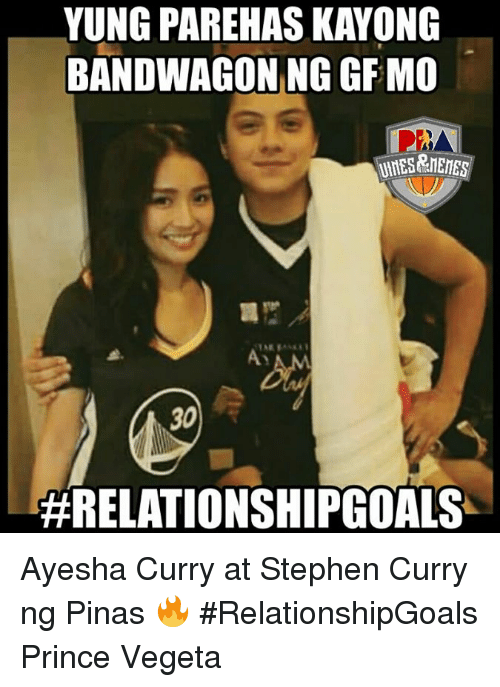 Ayesha Curry, Memes, and Stephen: YUNG PAREHASKAYONG  BANDWAGON NG GFMO  30  #RELATIONSHIP GOALS Ayesha Curry at Stephen Curry ng Pinas 🔥 #RelationshipGoals  Prince Vegeta