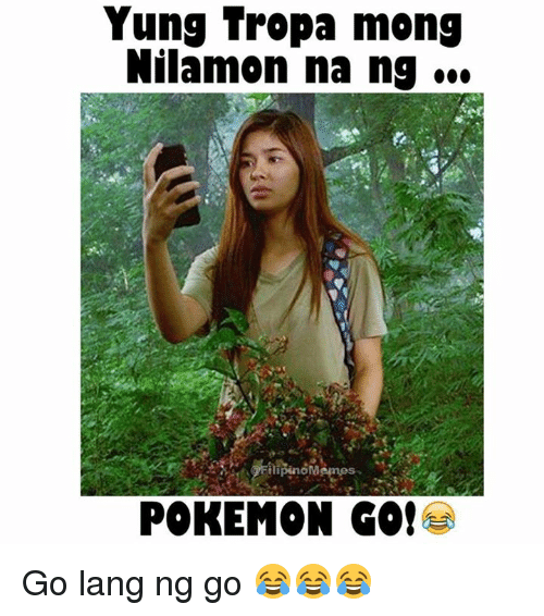Pokemon, Filipino (Language), and Pokemon GO: Yung Tropa mong  Nilamon na ng  POKEMON GO! Go lang ng go 😂😂😂