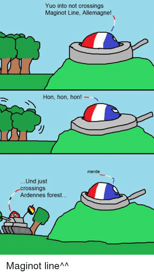 yuo: Yuo into not crossings  Maginot Line, Allemagne!  Hon, hon, hon!  merde  Und just  Crossings  Ardennes forest. Maginot line^^