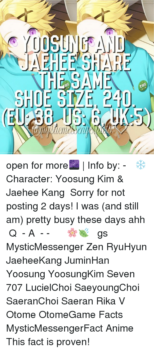 shoe size: YUOSUNGAND  JAEE HARE  HE SAM  SHOE SIZE, 240  HE  THE open for more🌌 | Info by: - ⠀ ❄ Character: Yoosung Kim & Jaehee Kang ⠀ Sorry for not posting 2 days! I was (and still am) pretty busy these days ahh ⠀ Q ♔ - A ♚ -⠀ -《 🌸🍃 》 ⠀ ταgs ‿➹⁀ MysticMessenger Zen RyuHyun JaeheeKang JuminHan Yoosung YoosungKim Seven 707 LucielChoi SaeyoungChoi SaeranChoi Saeran Rika V Otome OtomeGame Facts MysticMessengerFact Anime ☞This fact is proven!☜