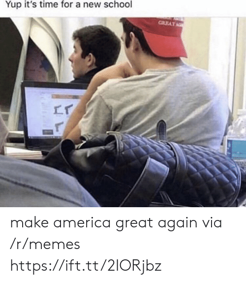 make america great again: Yup it's time for a new school  GREAT make america great again via /r/memes https://ift.tt/2IORjbz