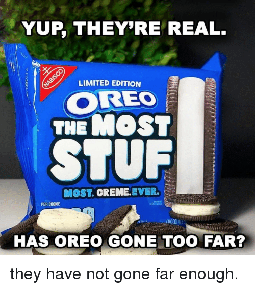 creme: YUP, THEY'RE REAL.  LIMITED EDITION  CD  OREO  THEMOST  MOST. CREME.EVER.  PER COOKIE  ANGE  110  HAS OREO GONE TOO FAR? they have not gone far enough.