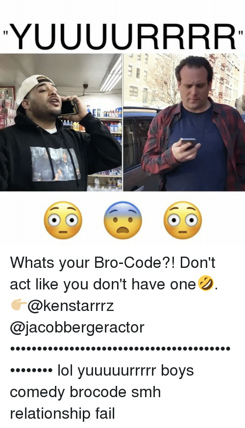 Fail, Lol, and Memes: YUUUURRRR Whats your Bro-Code?! Don't act like you don't have one🤣. 👉🏼@kenstarrrz @jacobbergeractor ••••••••••••••••••••••••••••••••••••••••••••••••• lol yuuuuurrrrr boys comedy brocode smh relationship fail