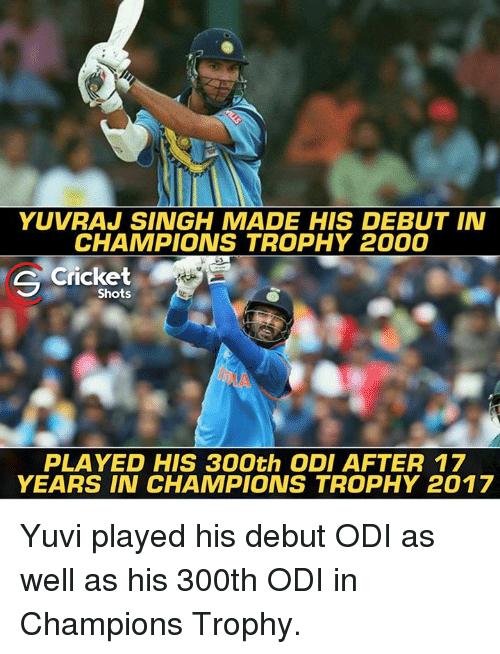 Memes, Cricket, and 🤖: YUVRAJ SINGH MADE HIS DEBUT IN  CHAMPIONS TROPHY 2000  s Cricket  Shots  PLAYED HIS 300th ODI AFTER 17  YEARS IN CHAMPIONS TROPHY 2017 Yuvi played his debut ODI as well as his 300th ODI in Champions Trophy.