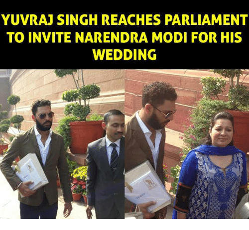 Memes, Wedding, and Narendra Modi: YUVRAJ SINGH REACHES PARLIAMENT  TO INVITE NARENDRA MODI FOR HIS  WEDDING