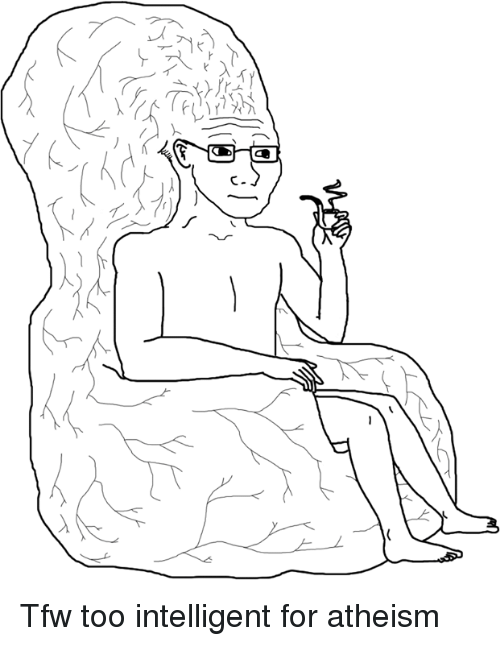 """Tfw, Dank Memes, and Intelligence: YY  ,了  )""""イ/  ノ  T Tfw too intelligent for atheism"""