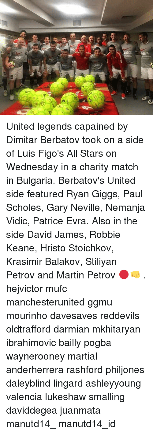 Martin, Memes, and Match: Z  8  0 United legends capained by Dimitar Berbatov took on a side of Luis Figo's All Stars on Wednesday in a charity match in Bulgaria. Berbatov's United side featured Ryan Giggs, Paul Scholes, Gary Neville, Nemanja Vidic, Patrice Evra. Also in the side David James, Robbie Keane, Hristo Stoichkov, Krasimir Balakov, Stiliyan Petrov and Martin Petrov 🔴👊 . hejvictor mufc manchesterunited ggmu mourinho davesaves reddevils oldtrafford darmian mkhitaryan ibrahimovic bailly pogba waynerooney martial anderherrera rashford philjones daleyblind lingard ashleyyoung valencia lukeshaw smalling daviddegea juanmata manutd14_ manutd14_id