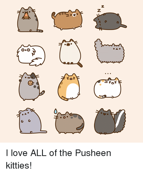 Kitties, Love, and Memes: z  Z  40  010 ?  @aO  fo  A. I love ALL of the Pusheen kitties!