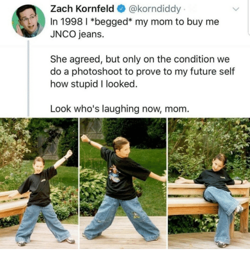 photoshoot: Zach Kornfeld @korndiddy  In 1998 1 *begged* my mom to buy me  JNCO jeans.  She agreed, but only on the condition we  do a photoshoot to prove to my future self  how stupid I looked  Look who's laughing now, mom.