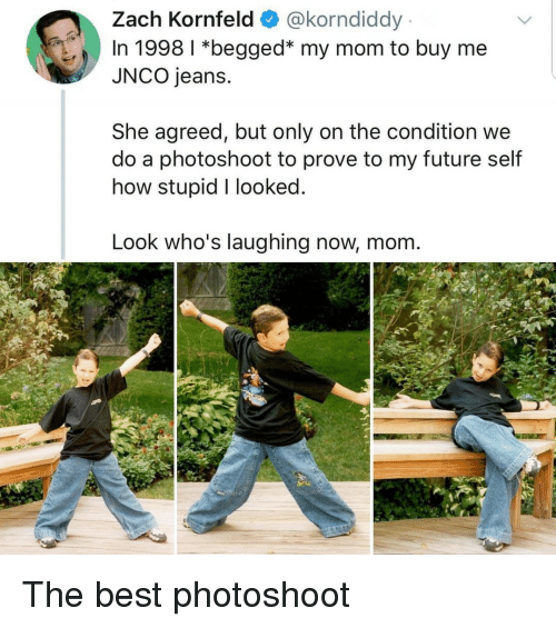 photoshoot: Zach Kornfeld @korndiddy  In 1998 1 *begged* my mom to buy me  JNCO jeans.  She agreed, but only on the condition we  do a photoshoot to prove to my future self  how stupid I looked  Look who's laughing now, mom The best photoshoot