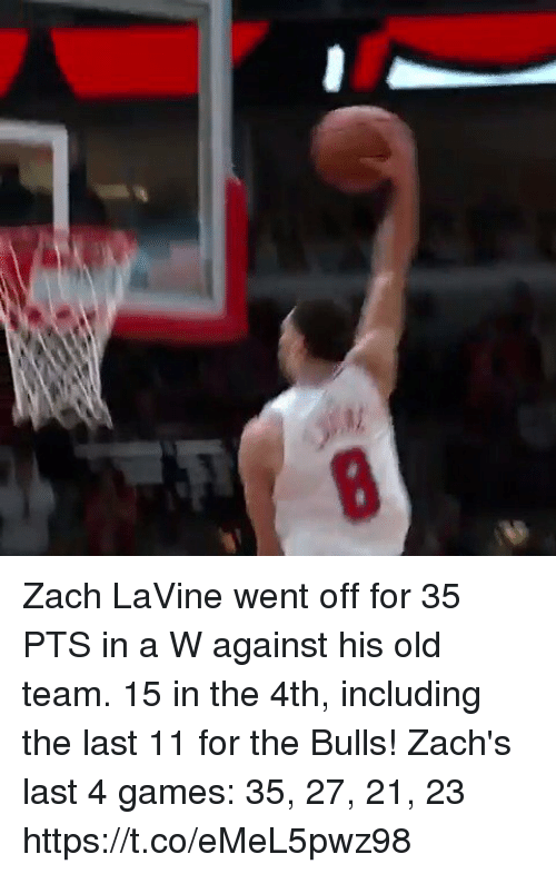 Memes, Zach LaVine, and Bulls: Zach LaVine went off for 35 PTS in a W against his old team. 15 in the 4th, including the last 11 for the Bulls!   Zach's last 4 games: 35, 27, 21, 23 https://t.co/eMeL5pwz98