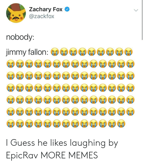Dank, Jimmy Fallon, and Memes: Zachary Fox  ackfox  nobody:  jimmy fallon I Guess he likes laughing by EpicRav MORE MEMES