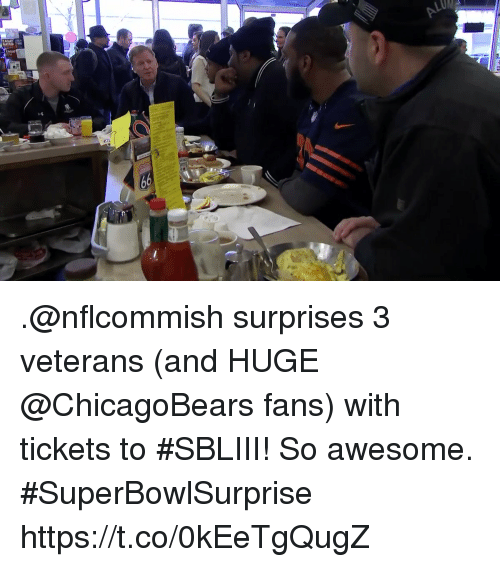 Veterans: ZAGA  LU .@nflcommish surprises 3 veterans (and HUGE @ChicagoBears fans) with tickets to #SBLIII!  So awesome. #SuperBowlSurprise https://t.co/0kEeTgQugZ