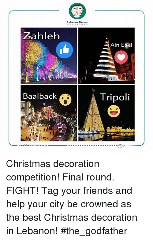 tripoli: Zahleh  Baalback  TL  wwwlebanese memes.org  Lebanese Memes  SOLUTIONS  S Ain Ebel  Tripoli Christmas decoration competition! Final round. FIGHT! Tag your friends and help your city be crowned as the best Christmas decoration in Lebanon!  #the_godfather