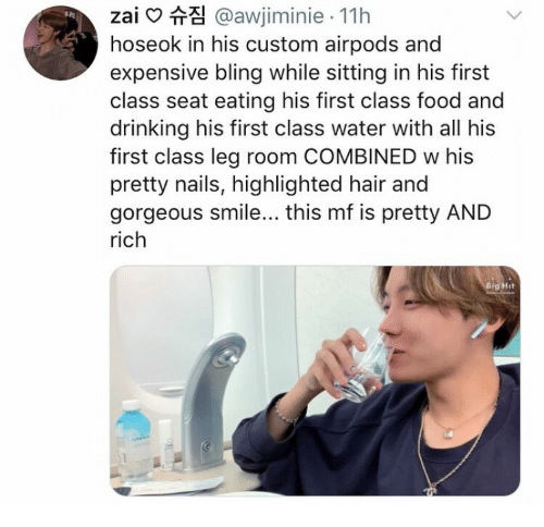 Nails: zai @awjiminie 11h  hoseok in his custom airpods and  expensive bling while sitting in his first  class seat eating his first class food and  drinking his first class water with all his  first class leg room COMBINED w his  pretty nails, highlighted hair and  gorgeous smile... this mf is pretty AND  rich  Big Hit