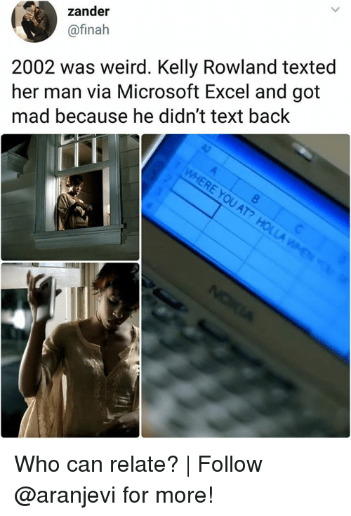 Microsoft Excel: zander  @finah  2002 was weird. Kelly Rowland texted  her man via Microsoft Excel and got  mad because he didn't text back  RE YOU  AT Who can relate? | Follow @aranjevi for more!