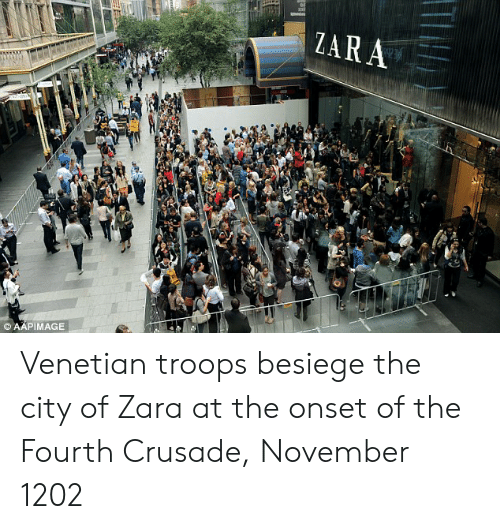 Venetian: ZARA  AAPIMAGE  a) Venetian troops besiege the city of Zara at the onset of the Fourth Crusade, November 1202