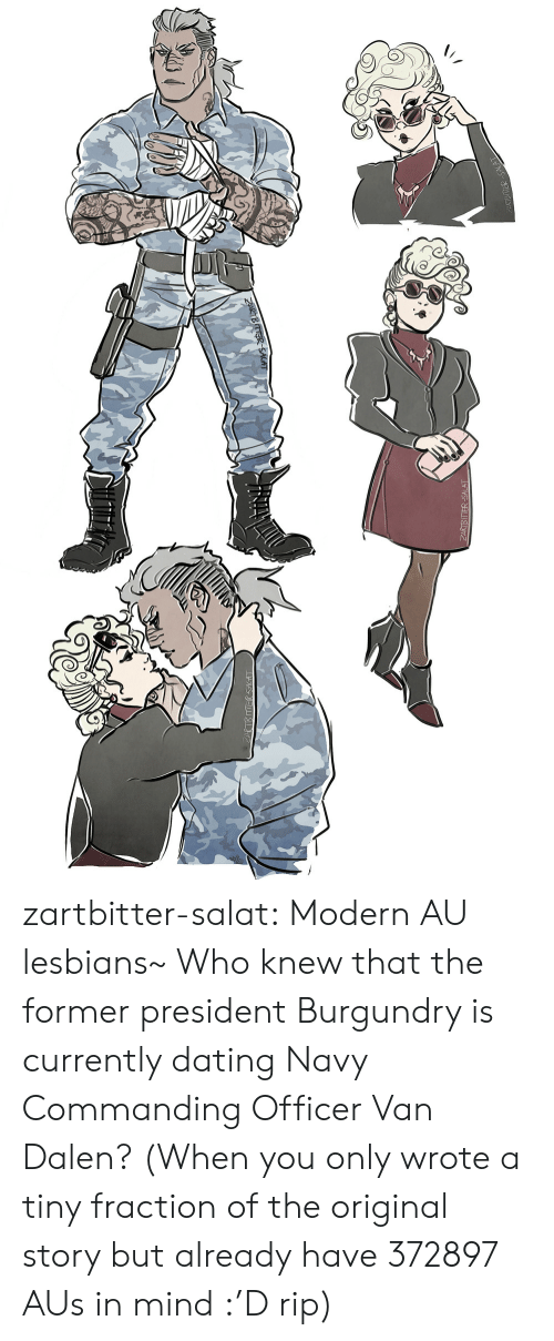 Lesbians: ZARTBITT zartbitter-salat:  Modern AU lesbians~ Who knew that the former president Burgundry is currently dating Navy Commanding Officer Van Dalen? (When you only wrote a tiny fraction of the original story but already have 372897 AUs in mind :'D rip)