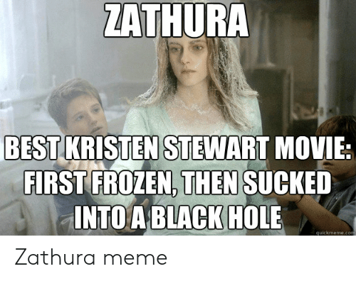 Kristen Stewart: ZATHURA  BEST KRISTEN STEWART MOVIE  FIRST FROZEN, THEN SUCKED  INTO A BLACK HOLE  quickmeme.com Zathura meme