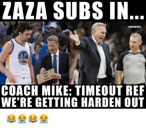 Nba, Coach, and Mike: ZAZA SUBS IN  @NBAMEMES  27  COACH MIKE: TIMEOUT REF  WE'RE GETTING HARDEN OUT 😂😭😂😭