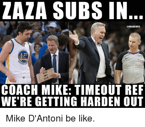 Be Like, Nba, and Coach: ZAZA SUBS IN  ONBAMEMES  27  COACH MIKE: TIMEOUT REF  WE'RE GETTING HARDEN OUT Mike D'Antoni be like.