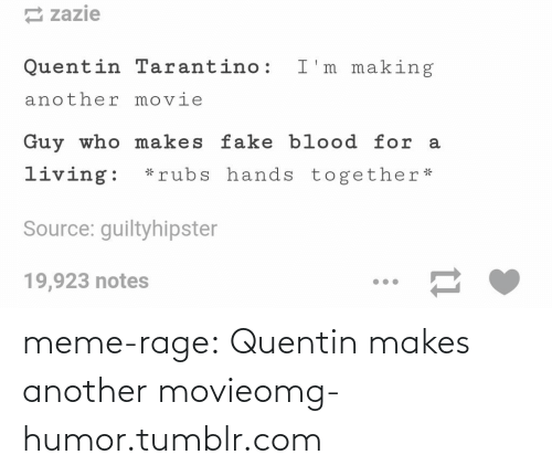 meme: zazie  Quentin larantino: L 'm making  another movie  Guy who makes fake blood for a  living rubs hands together*  Source: guiltyhipster  19,923 notes meme-rage:  Quentin makes another movieomg-humor.tumblr.com