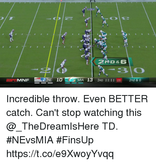 Memes, 🤖, and Mia: ZD & 6  MNF  NE 10  MIA 13 3RD 11:11 052nd & 6 Incredible throw. Even BETTER catch.  Can't stop watching this @_TheDreamIsHere TD. #NEvsMIA #FinsUp https://t.co/e9XwoyYvqq