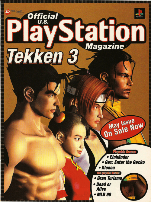 gecko: ZD ZIFF DAVIS  a SOFTBANK  company  Official  U.S.  PlayStation  Tekken 3  PlayStation  Magazine  May Issue  On Sale Now  Playable Demos  Einhänder  Gex: Enter the Gecko  Klonoa  Non-playable Demos  Gran Turismo  Dead or  Alive  MLB 99