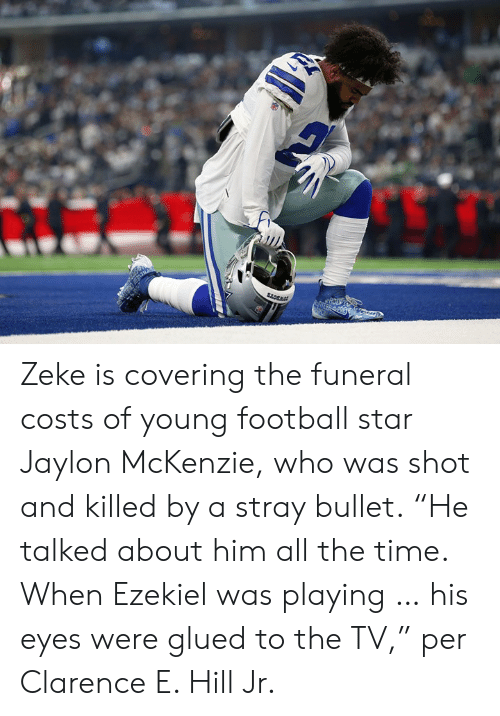 """Clarence: Zeke is covering the funeral costs of young football star Jaylon McKenzie, who was shot and killed by a stray bullet.  """"He talked about him all the time. When Ezekiel was playing … his eyes were glued to the TV,"""" per Clarence E. Hill Jr."""