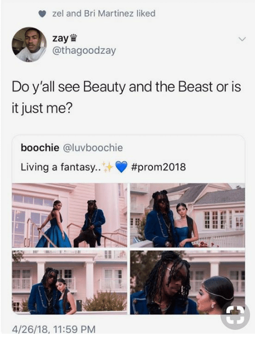 or is it just me: zel and Bri Martinez liked  zay  /@thagoodzay  Do y'all see Beauty and the Beast or is  it just me?  boochie @luvboochie  Living a fantasy..  #prom2018  4/26/18, 11:59 PM