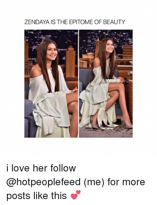 Love, Zendaya, and Girl Memes: ZENDAYA IS THE EPITOME OF BEAUTY i love her follow @hotpeoplefeed (me) for more posts like this 💕