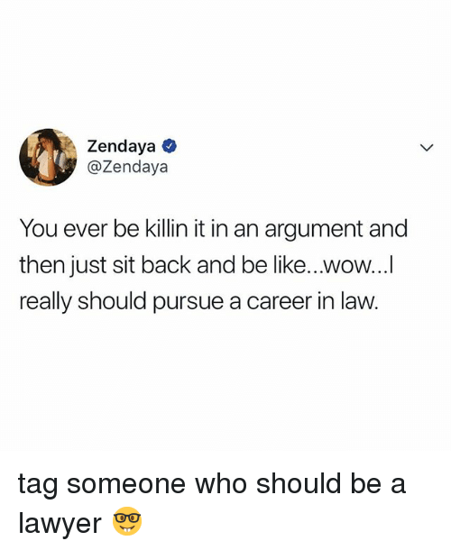 Zendaya: Zendaya ^  @Zendaya  You ever be killin it in an argument and  then just sit back and be like...wow...  really should pursue a career in law. tag someone who should be a lawyer 🤓