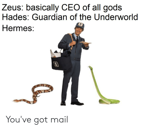 You've Got Mail: Zeus: basically CEO of all gods  Hades: Guardian of the Underworld  Hermes: You've got mail