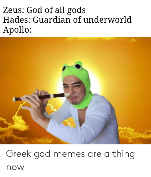 Guardian: Zeus: God of all gods  Hades: Guardian of underworld  Apollo: Greek god memes are a thing now