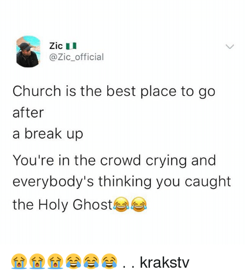 Church, Crying, and Memes: @Zic_official  Church is the best place to go  after  a break up  You're in the crowd crying and  everybody's thinking you caught  the Holy Ghost부부 😭😭😭😂😂😂 . . krakstv