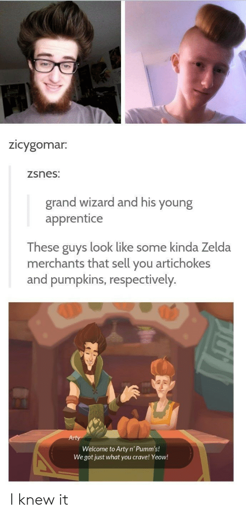 respectively: Zicygomar.  zsnes:  grand wizard and his young  apprentice  These guys look like some kinda Zelda  merchants that sell you artichokes  and pumpkins, respectively.  Welcome to Arty n'Pumm's!  We got just what you crave! Yeow! I knew it