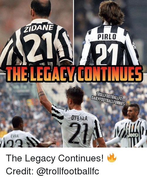 evra: ZIDANE  PIRLO  THE LEGACY CONTINUES  TROLLFOOTBALLFC  DyBALA  EVRA The Legacy Continues! 🔥 Credit: @trollfootballfc