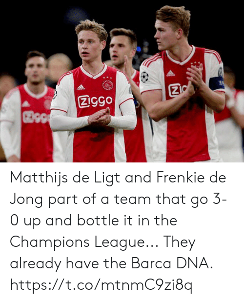 Barca: Ziggo Matthijs de Ligt and Frenkie de Jong part of a team that go 3-0 up and bottle it in the Champions League...  They already have the Barca DNA. https://t.co/mtnmC9zi8q