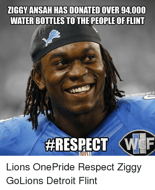 Detroit, Detroit Lions, and Respect: ZIGGY ANSAHIHASDONATEDOVER 94000  WATERBOTTLES TO THE PEOPLEOFFLINT  MEME5  LIONS #RESPECT  WWF Lions OnePride Respect Ziggy GoLions Detroit Flint