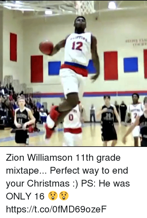Mixtape: Zion Williamson 11th grade mixtape... Perfect way to end your Christmas :) PS:  He was ONLY 16 😲😲 https://t.co/0fMD69ozeF