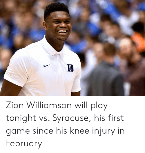 knee injury: Zion Williamson will play tonight vs. Syracuse, his first game since his knee injury in February